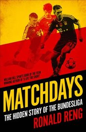 Matchdays: The Hidden Story of the Bundesliga - Reng, Ronald