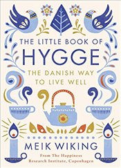 Little Book of Hygge : The Danish Way to Live Well - Wiking, Meik