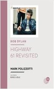 Bob Dylan : Highway 61 Revisited - Polizzotti, Mark