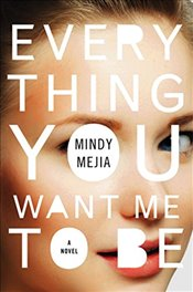 Everything You Want Me to Be - Mejia, Mindy