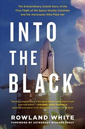 Into the Black: The Extraordinary Untold Story of the First Flight of the Space Shuttle Columbia and - White, Rowland