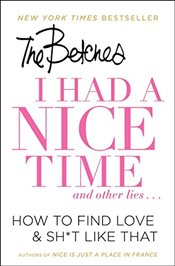 I Had a Nice Time And Other Lies... : How to Find Love & Sh*t Like That - Betches, The