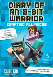 Diary of an 8-Bit Warrior: Crafting Alliances - Kid, Cube
