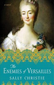 Enemies of Versailles: A Novel (The Mistresses of Versailles Trilogy) - Christie, Sally