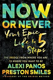Now or Never: Your Epic Life in 5 Steps - Panos, Alexi