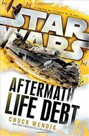 Star Wars : Aftermath : Life Debt - Wendig, Chuck
