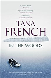 In the Woods : Dublin Murder Squad, Book 1 - French, Tana