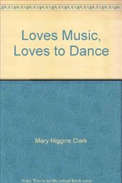 Loves Music, Loves to Dance - Clark, Mary Higgins