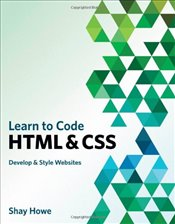 Learn to Code HTML and CSS: Develop & Style Websites (Voices That Matter) - Howe, Shay