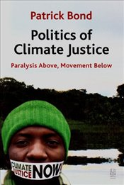 Politics of Climate Justice: Paralysis Above, Movement Below - Bond, Patrick