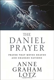 Daniel Prayer: Prayer That Moves Heaven and Changes Nations - Graham, Lotz Anne