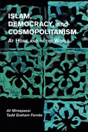 Islam, Democracy, and Cosmopolitanism: At Home and in the World - Mirsepassi, Ali