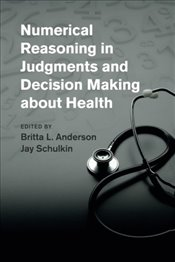 Numerical Reasoning in Judgments and Decision Making about Health - Anderson, Britta L.
