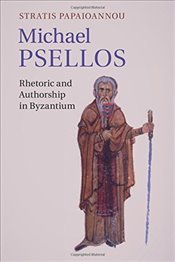 Michael Psellos : Rhetoric and Authorship in Byzantium - Papaioannou, Stratis