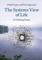 Systems View of Life : A Unifying Vision - Capra, Fritjof