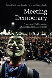 Meeting Democracy: Power And Deliberation In Global Justice Movements - Porta, Donatella della