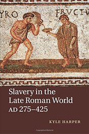 Slavery in the Late Roman World, AD 275-425 - Harper, Kyle