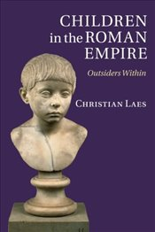 Children in the Roman Empire: Outsiders Within - Laes, Christian