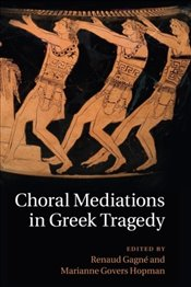 Choral Mediations in Greek Tragedy - Gagné, Renaud