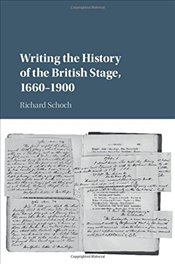 Writing the History of the British Stage: 1660-1900 - Schoch, Richard