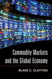 Commodity Markets and the Global Economy - Clayton, Blake C.