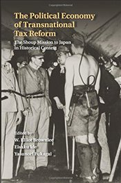 Political Economy of Transnational Tax Reform: The Shoup Mission to Japan in Historical Context - Brownlee, W. Elliot