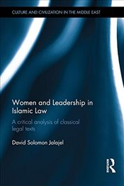 Women and Leadership in Islamic Law : A Critical Analysis of Classical Legal Texts  - Jalajel, David Solomon