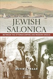 Jewish Salonica : Between the Ottoman Empire and Modern Greece - Naar, Devin