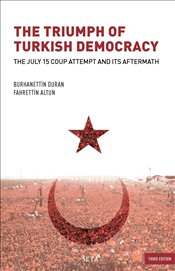 Triumph of Turkish Democracy : The July 15 Coup Attempt and Its Aftermath - Duran, Burhanettin