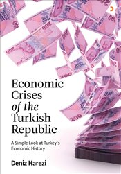 Economic Crises of the Turkish Republic : A Simple Look at Turkey's Economic History - Harezi, Deniz