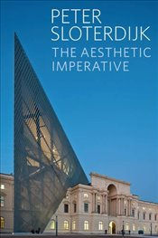 Aesthetic Imperative : Writings on Art - Sloterdijk, Peter