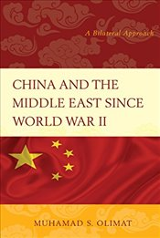 China and the Middle East Since World War II : A Bilateral Approach - Olimat, Muhamad S.
