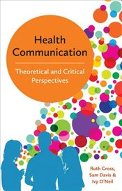 Health Communication : Theoretical and Critical Perspectives - Cross, Ruth