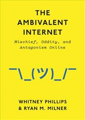 Ambivalent Internet : Mischief, Oddity, and Antagonism Online - Milner, Ryan M.
