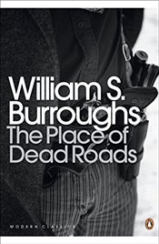Place of Dead Roads - Burroughs, William S.