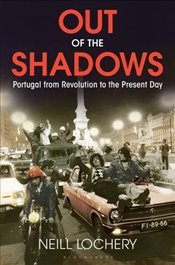 Out of the Shadows : Portugal from Revolution to the Present Day - Lochery, Neill
