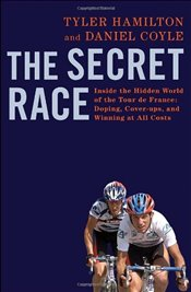 Secret Race: Inside the Hidden World of the Tour de France: Doping, Cover-Ups, and Winning at All Co - Hamilton, Tyler