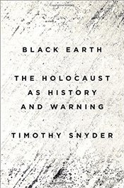 Black Earth: The Holocaust as History and Warning - Snyder, Timothy