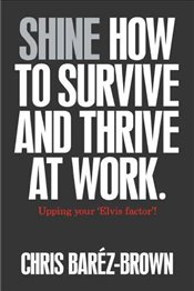 Shine: How to Survive and Thrive at Work - Barez-Brown, Chris