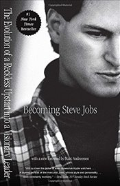 Becoming Steve Jobs: The Evolution of a Reckless Upstart Into a Visionary Leader - Schlender, Brent