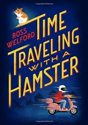 Time Traveling with a Hamster - Welford, Ross