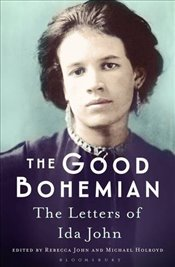 Good Bohemian : The Letters of Ida John - Holroyd, Michael