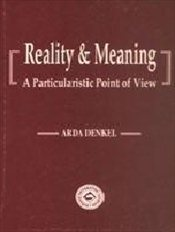 Reality & Meaning : A Particularistic Point of View - Denkel, Arda