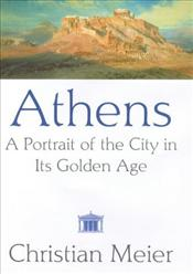 Athens : A Portrait of the City in Its Golden Age - MEIER, V.