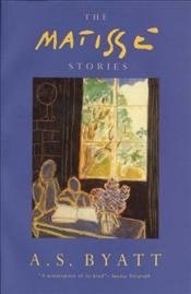Matisse Stories - Byatt, A. S.