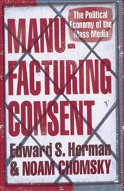 Manufacturing Consent : Political Economy of the Mass Media - Chomsky, Noam