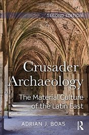 Crusader Archaeology 2E : The Material Culture of the Latin East - Boas, Adrian J.