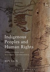 Indigenous Peoples and Human Rights: International and Regional Jurisprudence - Saul, Ben