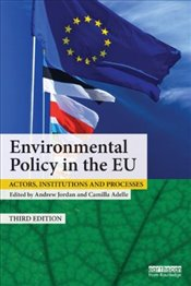Environmental Policy in the EU 3e : Actors, Institutions and Processes - Jordan, Andrew