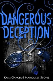 Dangerous Deception : Dangerous Creatures Book 2 : Beautiful Creatures - Garcia, Kami